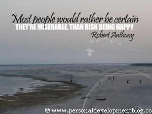 Most People Would Rather Be Certain They're Miserable Than Risk Being Happy by Robert Anthony Inspirational Wallpaper | Personal Development Inspirational Wallpaper | Inspirational Poster | Motivational Poster | Motivational Wallpaper