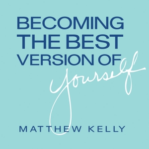Becoming The Best Version of Yourself by Matthew Kelly | Catholic CD of  the Month Club | Inspiring Talk in CD | Faithraiser | Catholic Media