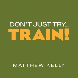 Don't Just Try, Train by Matthew Kelly | Catholic CD of  the Month Club | Inspiring Talk in CD | Faithraiser | Catholic Media
