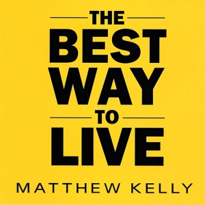 The Best Way to Live by Matthew Kelly | Catholic CD of  the Month Club | Inspiring Talk in CD | Faithraiser | Catholic Media