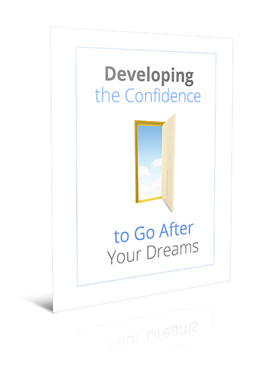 Developing The Confidence To Go After Your Dreams