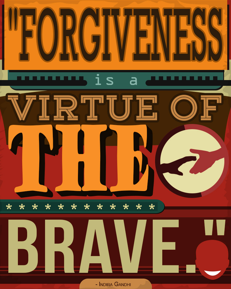 Forgiveness Is The Virtue Of The Brave. - Indira Gandhi