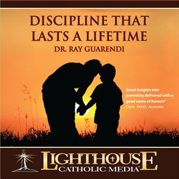 Discipline That Lasts A Lifetime by Dr. Ray Guarendi