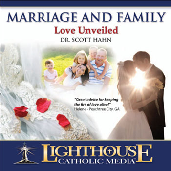 Marriage and Family: Love Unveiled by Dr. Scott Hahn