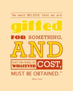 Believe We Are Gifted - Marie Curie