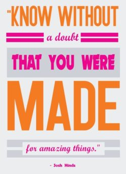 Made For Amazing Things by Josh Hinds