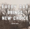 Every Day Brings New Choice by Martha Beck