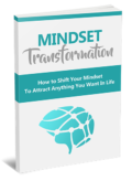 Mindset Transformation: How to Shift Your Mindset to Attract Anything You Want in Life
