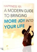 Happiness 101: A Modern Guide to Bringing More Joy Into Your Life