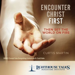CDOM-2017-07 Encounter Christ First Then Set The World on Fire