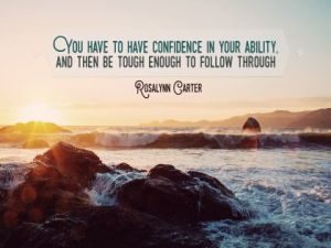 Confidence In Your Ability by Rosalynn Carter Inspirational Quote Poster