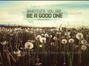 Be A Good One Inspirational Quote by Abraham Lincoln