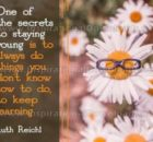 Secrets Of Staying Young Inspirational Quote by Ruth Reichl