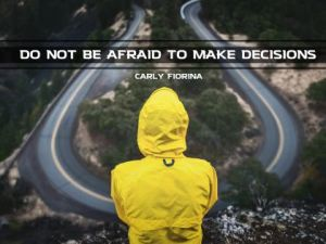 The Make Decisions Inspirational Quote by Carly Fiorina