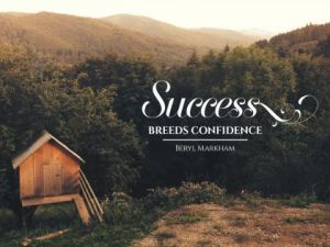 Success Breeds Confidence Inspirational Quote by Beryl Markham