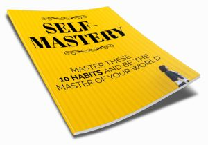 Self Mastery - Master These 10 Habits And Be The Master Of Your World Ebook