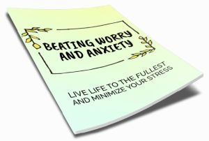 Beating Worry and Anxiety - Live Life to the Fullest and Minimize Your Stress Inspirational Ebook