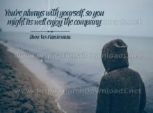 You're Always With Yourself Inspirational Quote by Diane Von Furstenberg Inspirational Poster