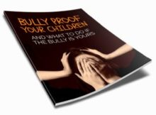 Bully Proof Your Children - And What To Do If The Bully Is Yours Inspirational Ebook