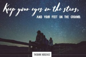 Keep Eyes On The Stars Inspirational Quote by Theodore Roosevelt