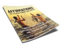 Affirmations to Teach Your Children - Watch Them Grow in Happiness Self-Confidence and Vibrant Health