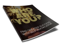 Who Are You - Find Greater Success With Self Knowledge