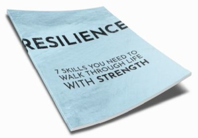 RESILIENCE - 7 Skills You Need To Walk Through Life With Strength