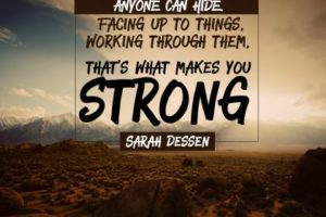 Facing Up To Things Inspirational Quote by Sarah Dessen Inspirational Picture