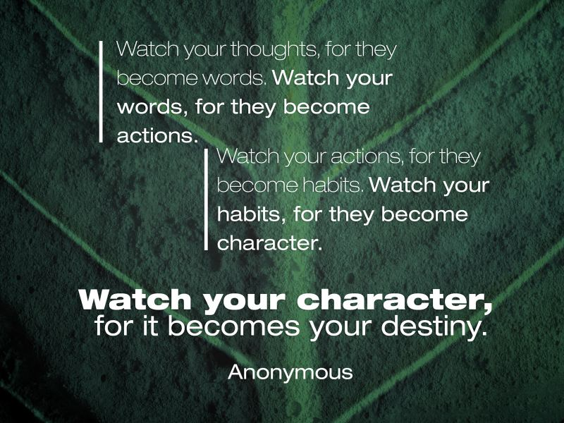 Watch Your Actions For They Become Your Habits