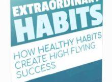 Extraordinary Habits - How Healthy Habits Create High Flying Success